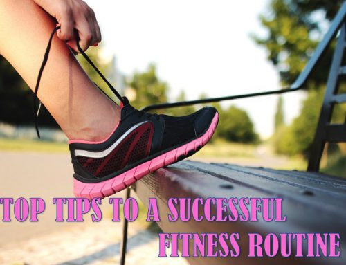 MY TOP TIPS TO HAVING A SUCCESSFUL FITNESS ROUTINE